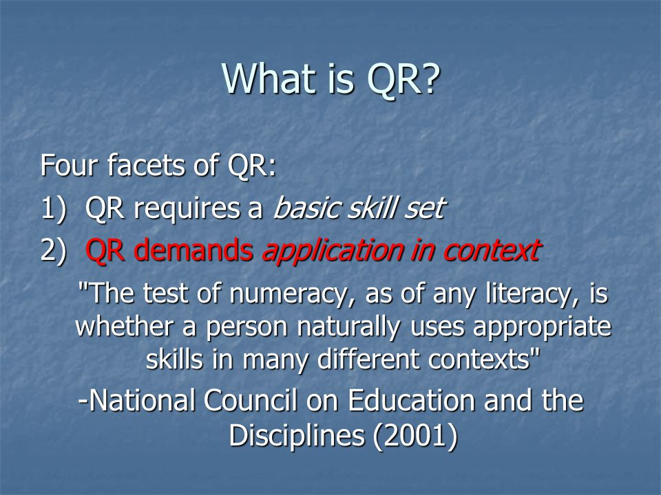 What is QR? Four facets of QR: 1) QR requires a basic skill set 2) QR demands application in context