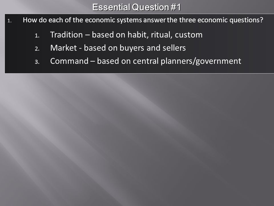 1.How do each of the economic systems answer the three economic questions.