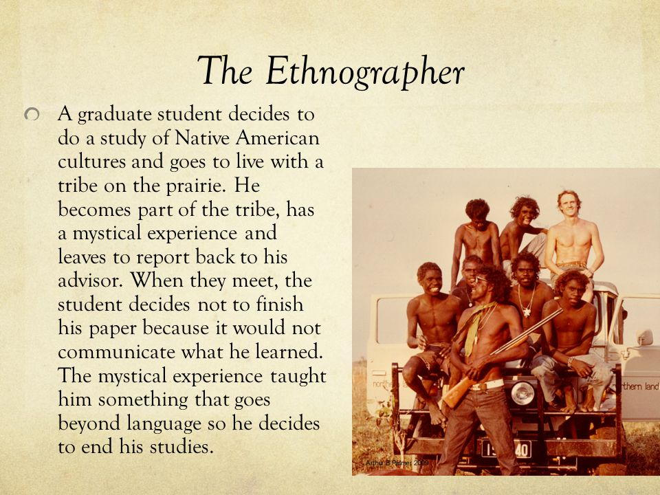 The Ethnographer A graduate student decides to do a study of Native American cultures and goes to live with a tribe on the prairie.