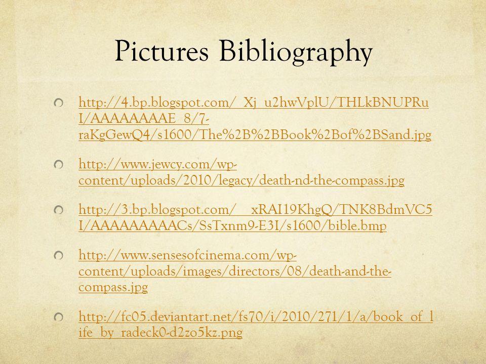 Pictures Bibliography http://4.bp.blogspot.com/_Xj_u2hwVplU/THLkBNUPRu I/AAAAAAAAE_8/7- raKgGewQ4/s1600/The%2B%2BBook%2Bof%2BSand.jpg http://www.jewcy.com/wp- content/uploads/2010/legacy/death-nd-the-compass.jpg http://3.bp.blogspot.com/__xRAI19KhgQ/TNK8BdmVC5 I/AAAAAAAAACs/SsTxnm9-E3I/s1600/bible.bmp http://www.sensesofcinema.com/wp- content/uploads/images/directors/08/death-and-the- compass.jpg http://fc05.deviantart.net/fs70/i/2010/271/1/a/book_of_l ife_by_radeck0-d2zo5kz.png