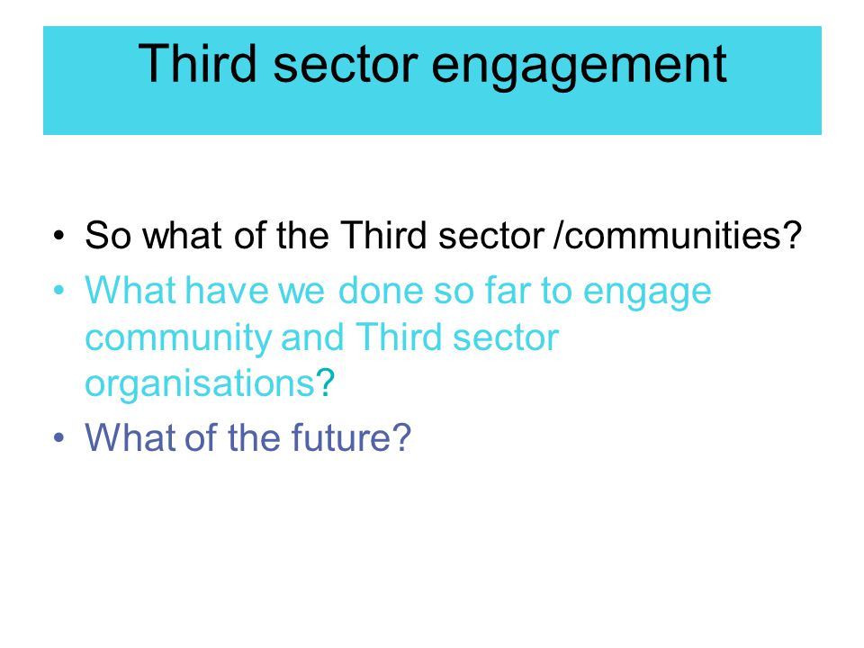 Third sector engagement So what of the Third sector /communities.