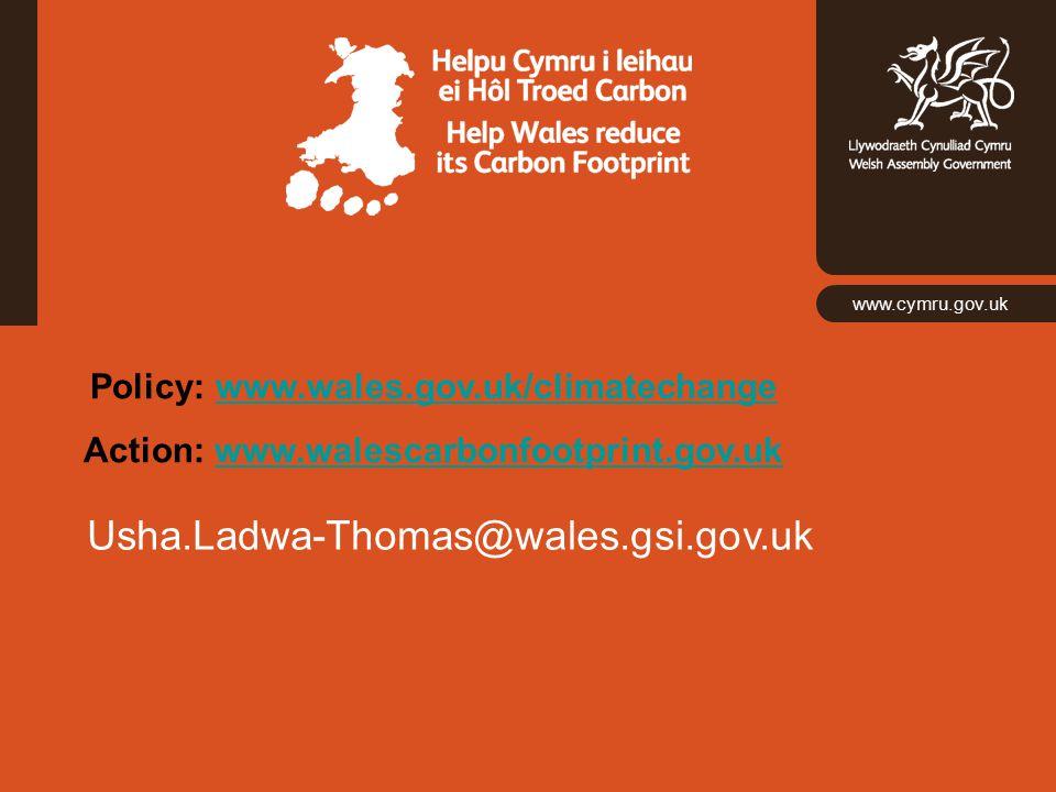 www.cymru.gov.uk Policy: www.wales.gov.uk/climatechangewww.wales.gov.uk/climatechange Action: www.walescarbonfootprint.gov.ukwww.walescarbonfootprint.