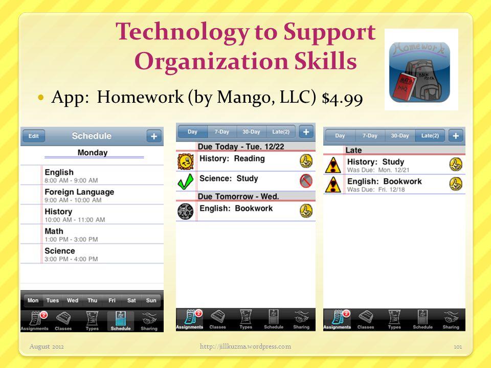 Technology to Support Organization Skills App: Homework Tracker w/Reminders (by Alex Rastorgouev), $1.99 August 2012http://jillkuzma.wordpress.com102