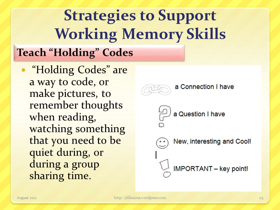 "Strategies to Support Working Memory Skills ""Holding Codes"" are a way to code, or make pictures, to remember thoughts when reading, watching something"