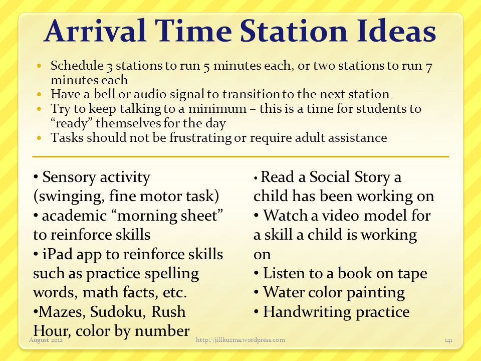 Arrival Time Station Ideas Schedule 3 stations to run 5 minutes each, or two stations to run 7 minutes each Have a bell or audio signal to transition