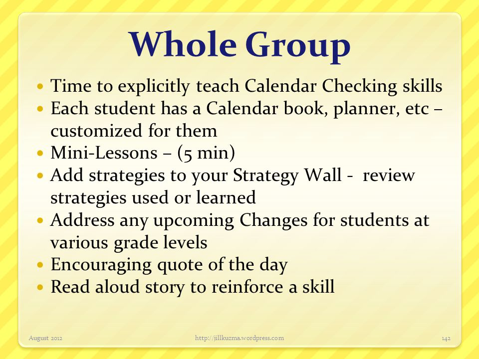 Whole Group Time to explicitly teach Calendar Checking skills Each student has a Calendar book, planner, etc – customized for them Mini-Lessons – (5 m