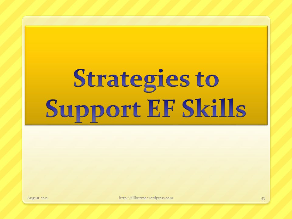 Factors to Consider EF is learned in day to day activities with real life problems EF is developed by modeling and supported practice Consider if YOU have adequate EF skills in order to coach someone with EF needs.