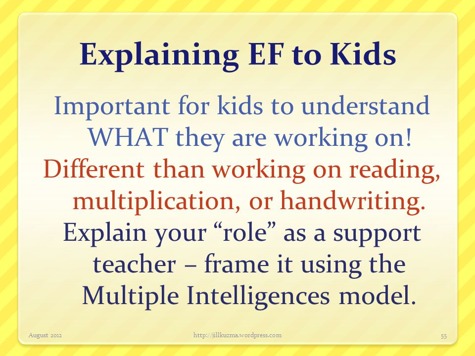 Explaining EF to Kids Important for kids to understand WHAT they are working on! Different than working on reading, multiplication, or handwriting. Ex