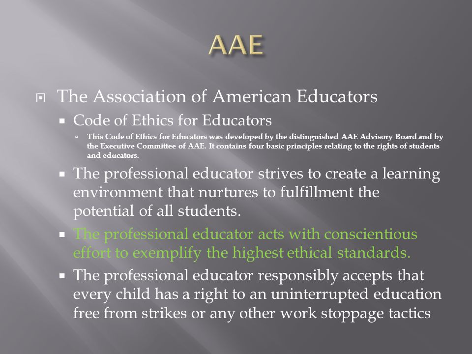  The Association of American Educators  Code of Ethics for Educators  This Code of Ethics for Educators was developed by the distinguished AAE Advi