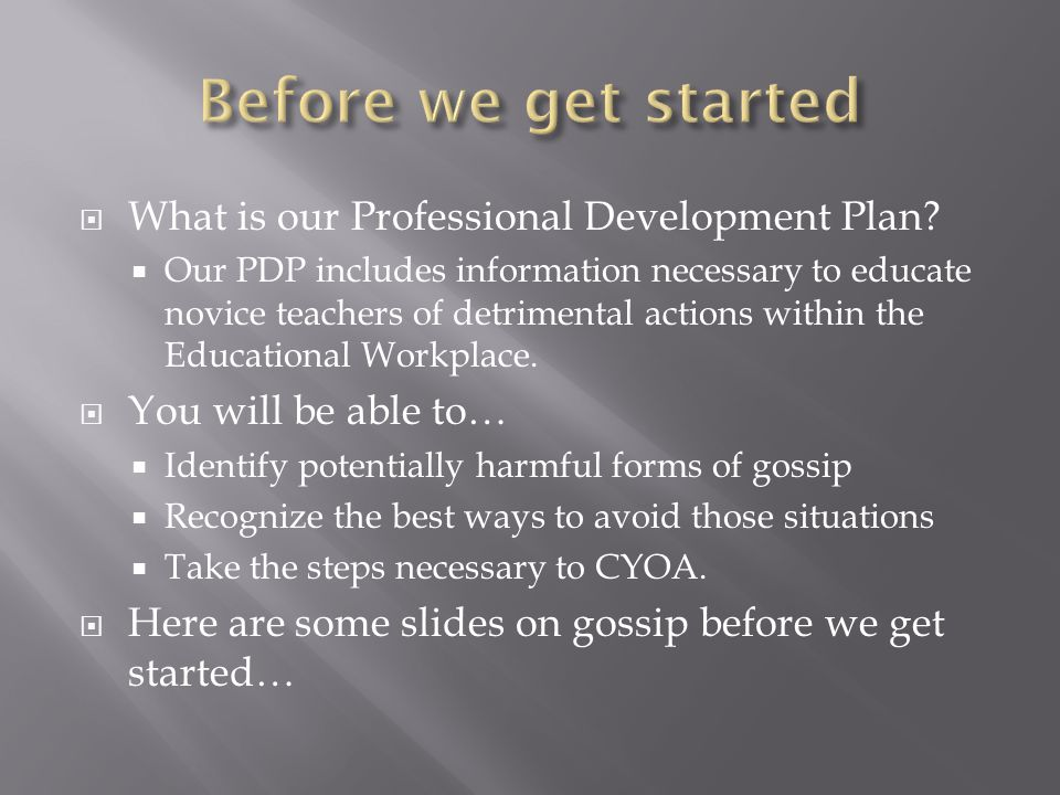  What is our Professional Development Plan?  Our PDP includes information necessary to educate novice teachers of detrimental actions within the Edu