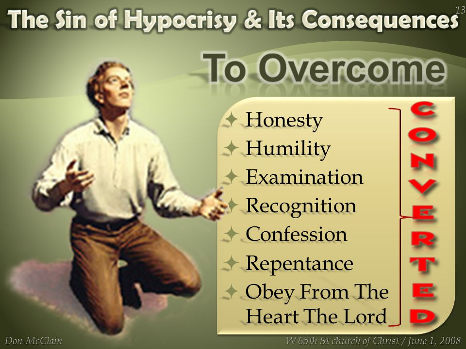  Honesty  Humility  Examination  Recognition  Confession  Repentance  Obey From The Heart The Lord Don McClain 13 W 65th St church of Christ /