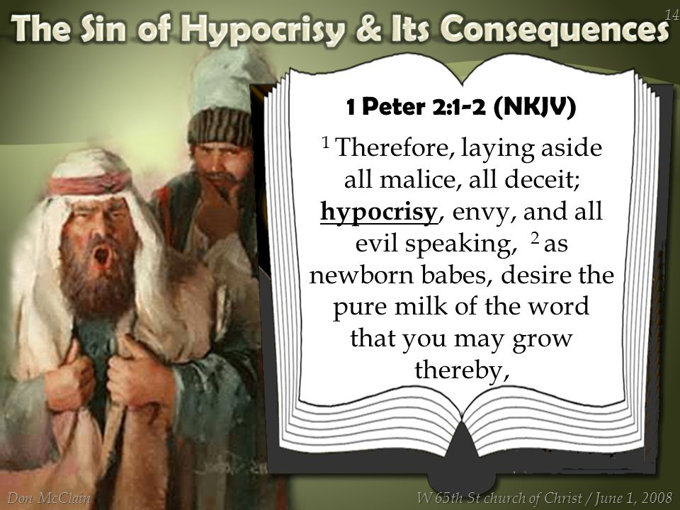 Don McClain 14 W 65th St church of Christ / June 1, 2008 1 Peter 2:1-2 (NKJV) 1 Therefore, laying aside all malice, all deceit; hypocrisy, envy, and all evil speaking, 2 as newborn babes, desire the pure milk of the word that you may grow thereby,