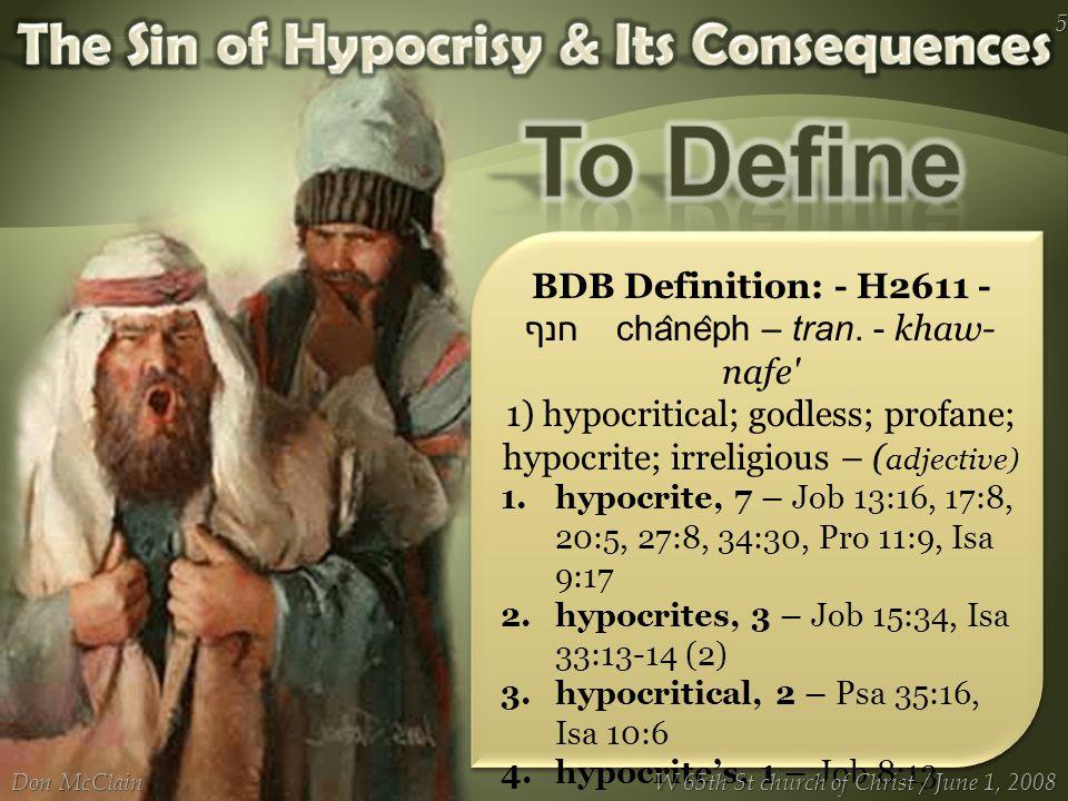 BDB Definition: - H2611 - חנף cha ̂ ne ̂ ph – tran. - khaw- nafe' 1) hypocritical; godless; profane; hypocrite; irreligious – ( adjective) 1.hypocrite