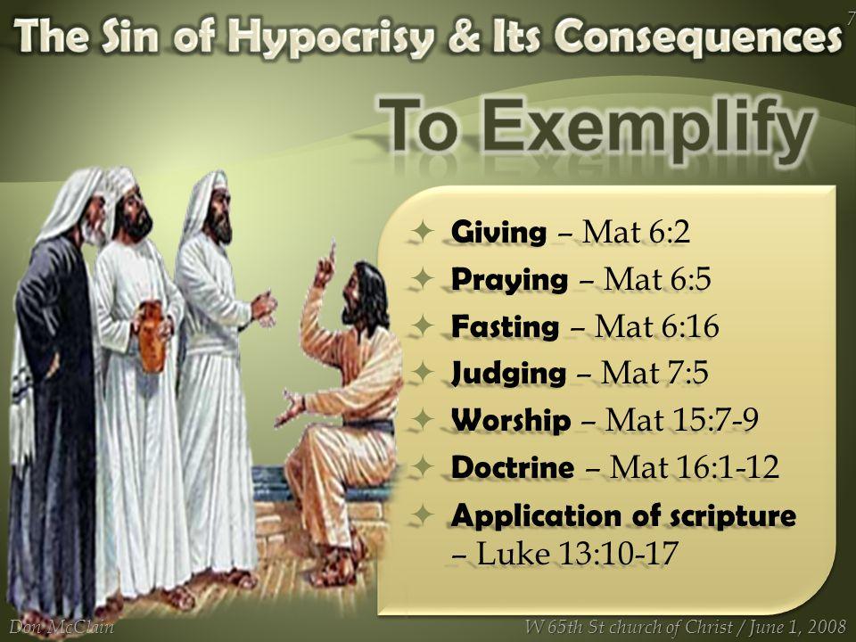  Giving – Mat 6:2  Praying – Mat 6:5  Fasting – Mat 6:16  Judging – Mat 7:5  Worship – Mat 15:7-9  Doctrine – Mat 16:1-12  Application of scrip