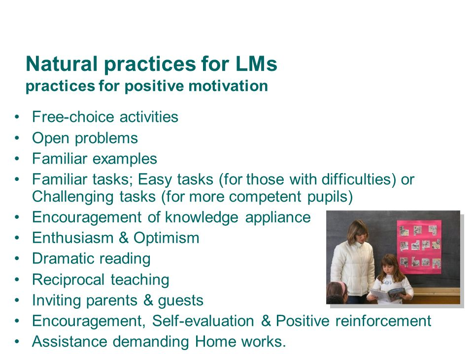 Natural practices for LMs practices for positive motivation Free-choice activities Open problems Familiar examples Familiar tasks; Easy tasks (for tho