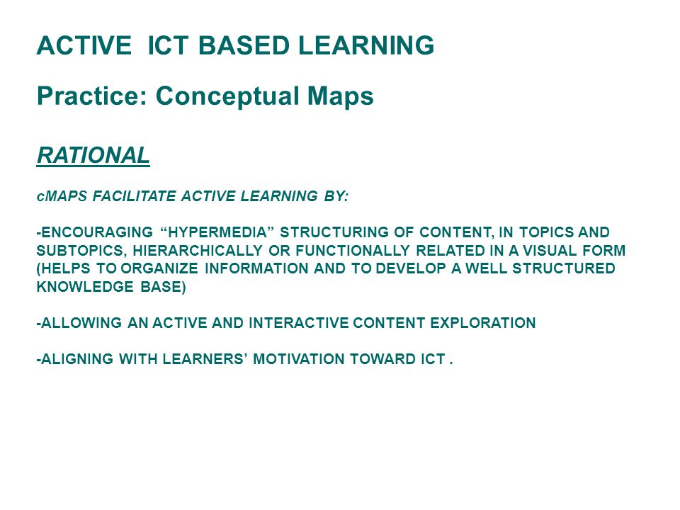 """RATIONAL cMAPS FACILITATE ACTIVE LEARNING BY: -ENCOURAGING """"HYPERMEDIA"""" STRUCTURING OF CONTENT, IN TOPICS AND SUBTOPICS, HIERARCHICALLY OR FUNCTIONALL"""