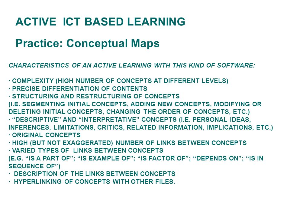 CHARACTERISTICS OF AN ACTIVE LEARNING WITH THIS KIND OF SOFTWARE: · COMPLEXITY (HIGH NUMBER OF CONCEPTS AT DIFFERENT LEVELS) · PRECISE DIFFERENTIATION OF CONTENTS · STRUCTURING AND RESTRUCTURING OF CONCEPTS (I.E.