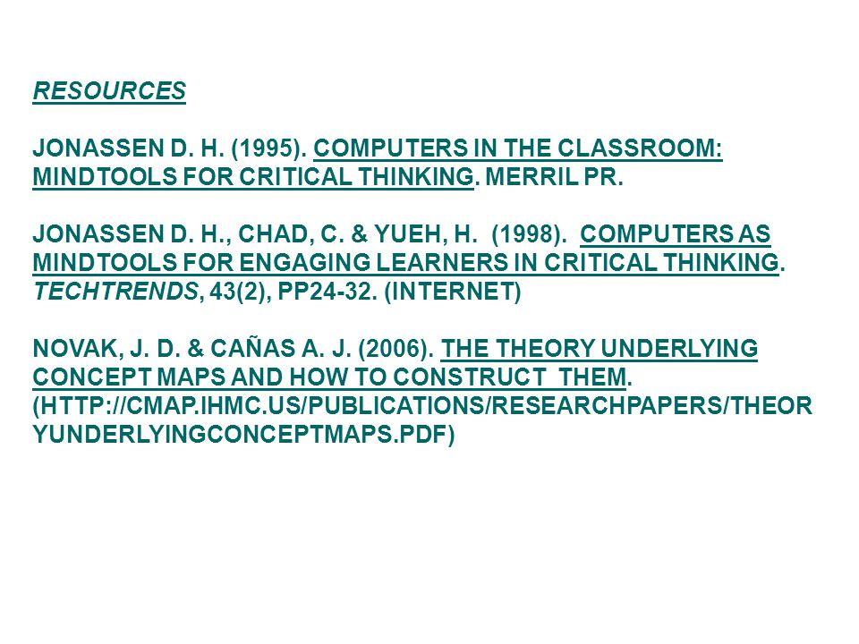 RESOURCES JONASSEN D. H. (1995). COMPUTERS IN THE CLASSROOM: MINDTOOLS FOR CRITICAL THINKING. MERRIL PR. JONASSEN D. H., CHAD, C. & YUEH, H. (1998). C