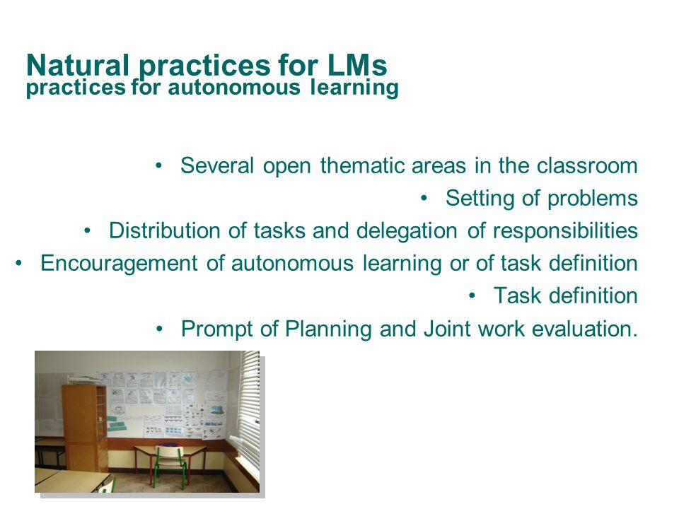 Natural practices for LMs practices for positive motivation Free-choice activities Open problems Familiar examples Familiar tasks; Easy tasks (for those with difficulties) or Challenging tasks (for more competent pupils) Encouragement of knowledge appliance Enthusiasm & Optimism Dramatic reading Reciprocal teaching Inviting parents & guests Encouragement, Self-evaluation & Positive reinforcement Assistance demanding Home works.