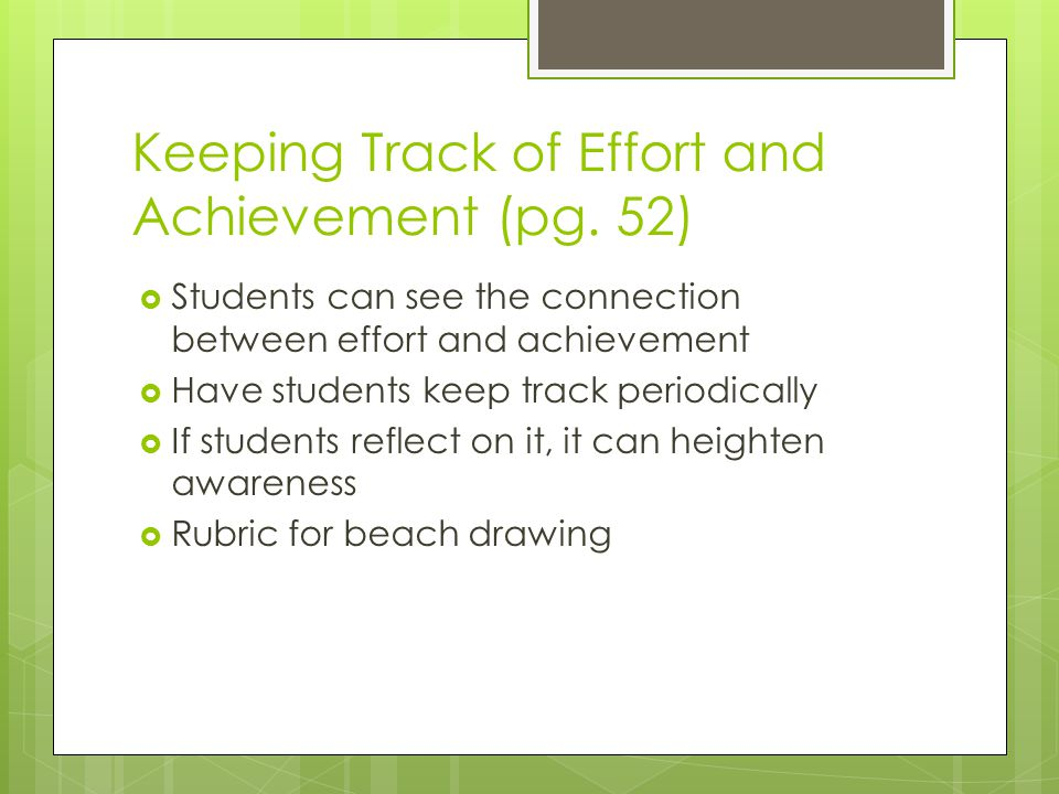 Keeping Track of Effort and Achievement (pg. 52)  Students can see the connection between effort and achievement  Have students keep track periodica
