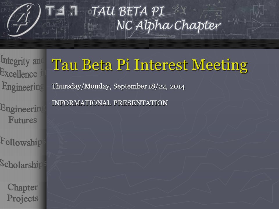 Tau Beta Pi Interest Meeting Thursday/Monday, September 18/22, 2014 INFORMATIONAL PRESENTATION