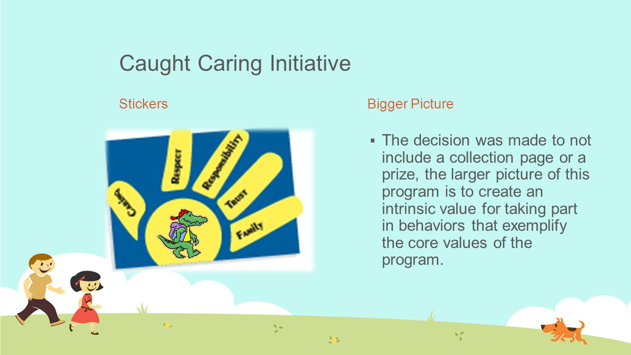 Caught Caring Initiative StickersBigger Picture  The decision was made to not include a collection page or a prize, the larger picture of this program is to create an intrinsic value for taking part in behaviors that exemplify the core values of the program.
