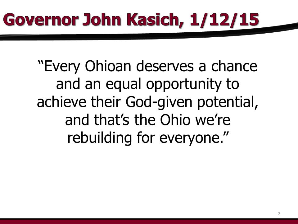 2 Every Ohioan deserves a chance and an equal opportunity to achieve their God-given potential, and that's the Ohio we're rebuilding for everyone.