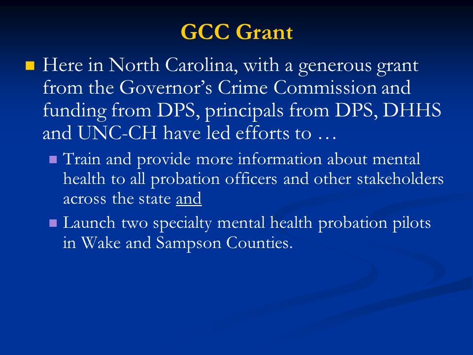 GCC Grant Here in North Carolina, with a generous grant from the Governor's Crime Commission and funding from DPS, principals from DPS, DHHS and UNC-C