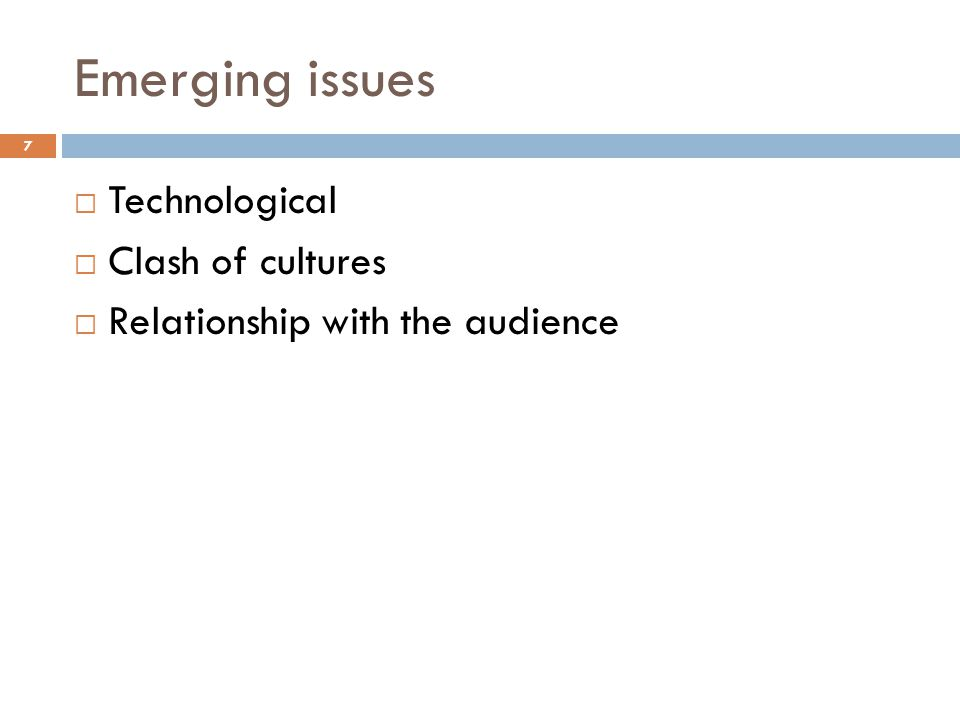7 Emerging issues  Technological  Clash of cultures  Relationship with the audience