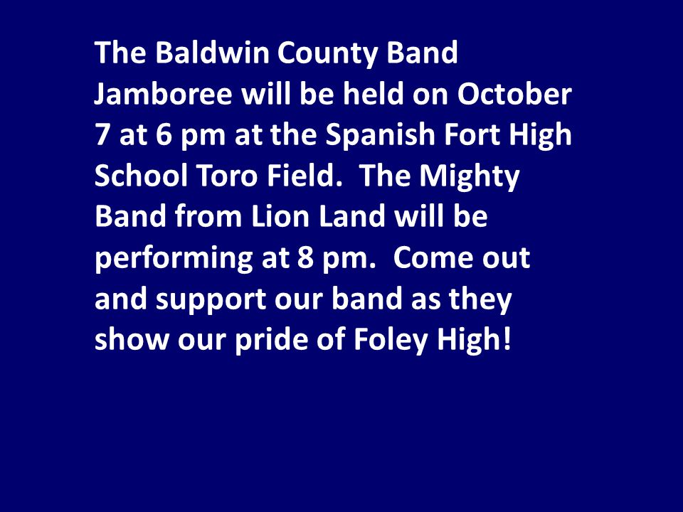 The Baldwin County Band Jamboree will be held on October 7 at 6 pm at the Spanish Fort High School Toro Field.