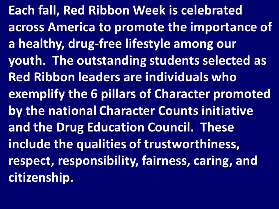 Each fall, Red Ribbon Week is celebrated across America to promote the importance of a healthy, drug-free lifestyle among our youth.