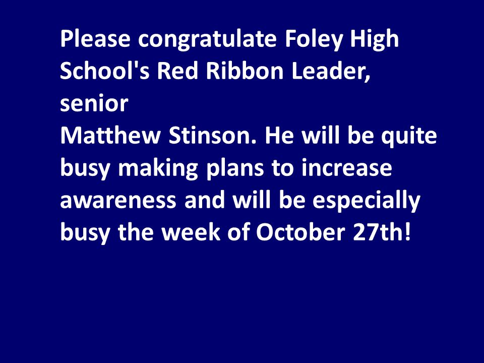 Please congratulate Foley High School's Red Ribbon Leader, senior Matthew Stinson. He will be quite busy making plans to increase awareness and will b