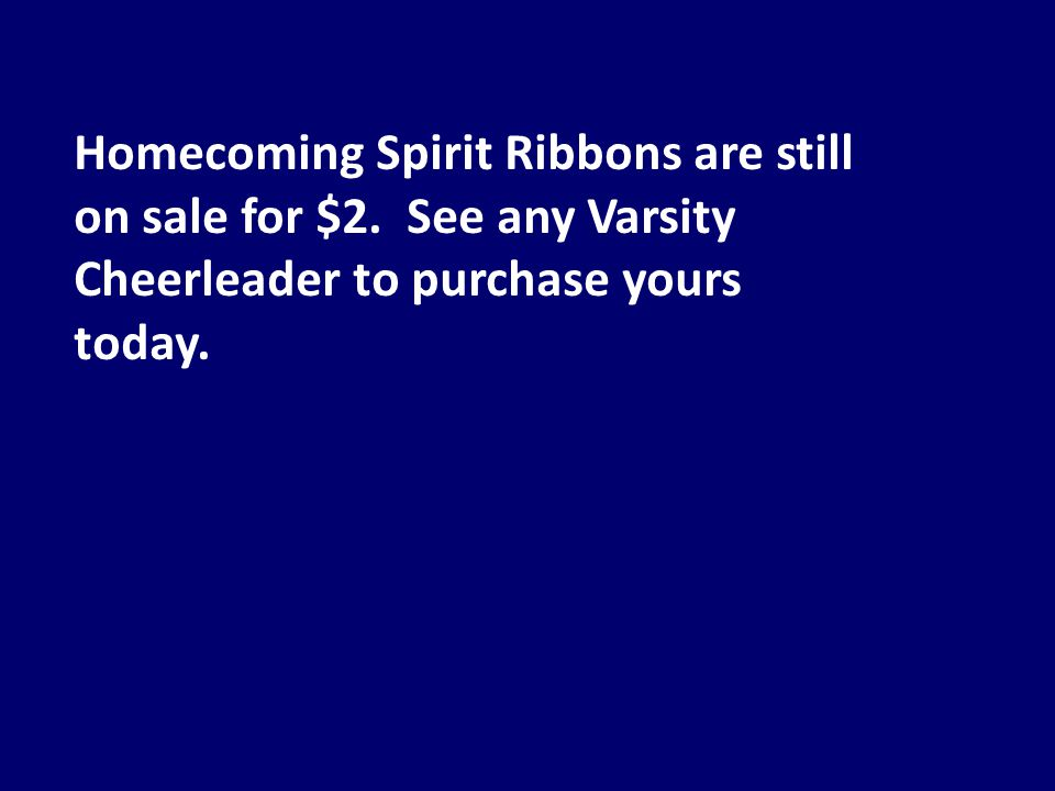 Homecoming Spirit Ribbons are still on sale for $2.