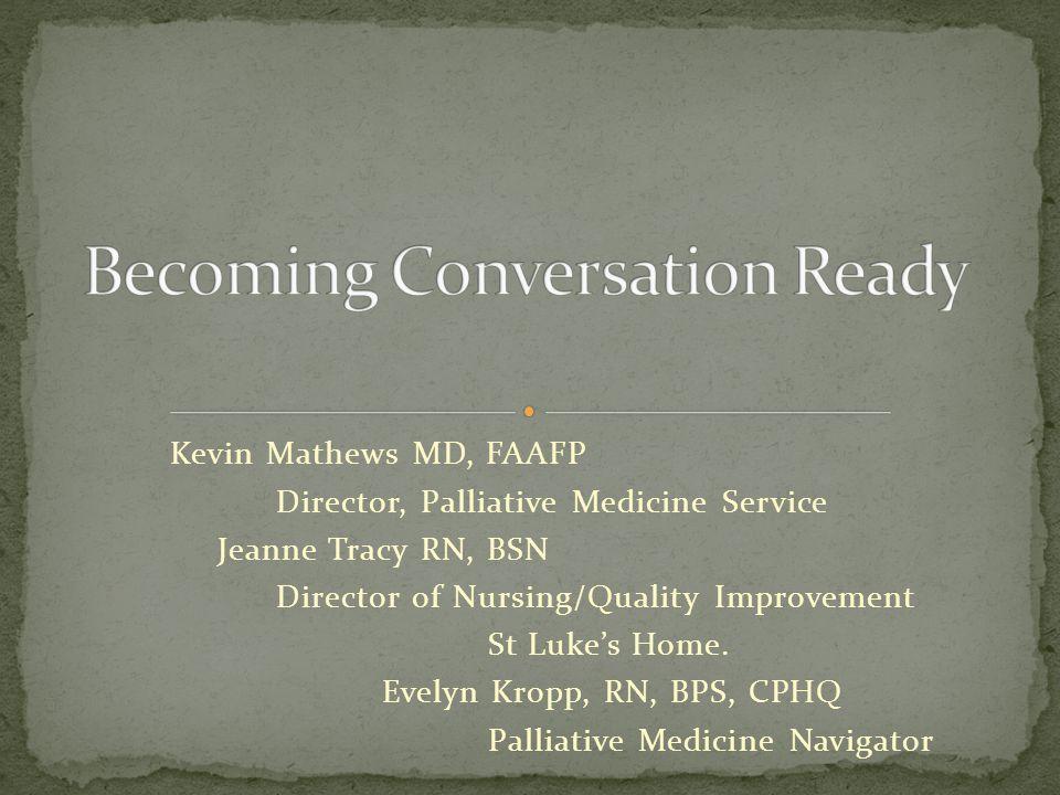 Kevin Mathews MD, FAAFP Director, Palliative Medicine Service Jeanne Tracy RN, BSN Director of Nursing/Quality Improvement St Luke's Home. Evelyn Krop