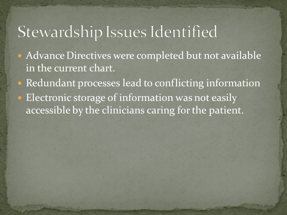 Advance Directives were completed but not available in the current chart. Redundant processes lead to conflicting information Electronic storage of in