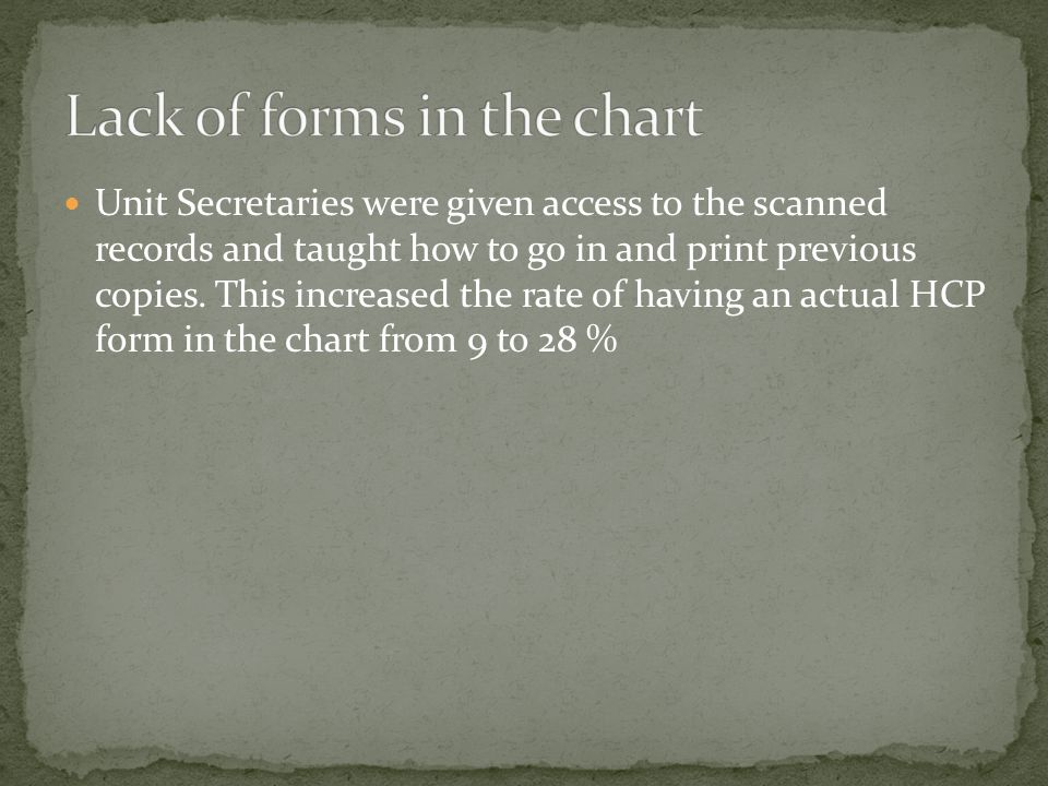 Unit Secretaries were given access to the scanned records and taught how to go in and print previous copies. This increased the rate of having an actu
