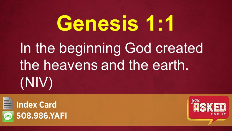 Genesis 1:1 In the beginning God created the heavens and the earth. (NIV)