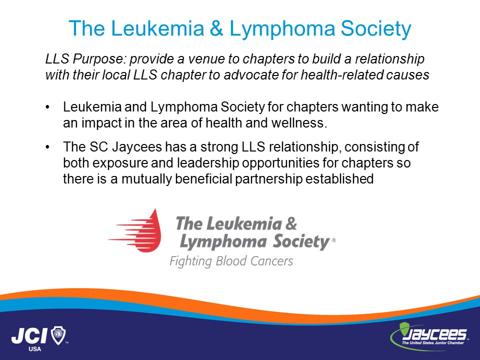 The Leukemia & Lymphoma Society LLS Purpose: provide a venue to chapters to build a relationship with their local LLS chapter to advocate for health-related causes Leukemia and Lymphoma Society for chapters wanting to make an impact in the area of health and wellness.