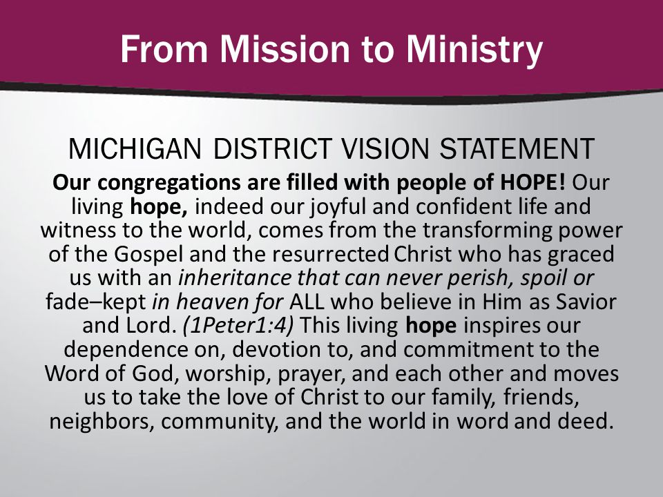 From Mission to Ministry MICHIGAN DISTRICT VISION STATEMENT Our congregations are filled with people of HOPE.
