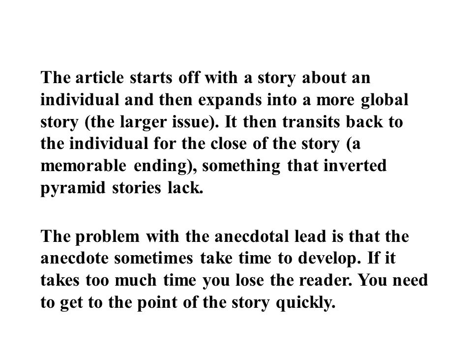 The article starts off with a story about an individual and then expands into a more global story (the larger issue).
