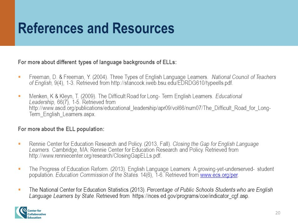 References and Resources For more about different types of language backgrounds of ELLs:  Freeman, D.