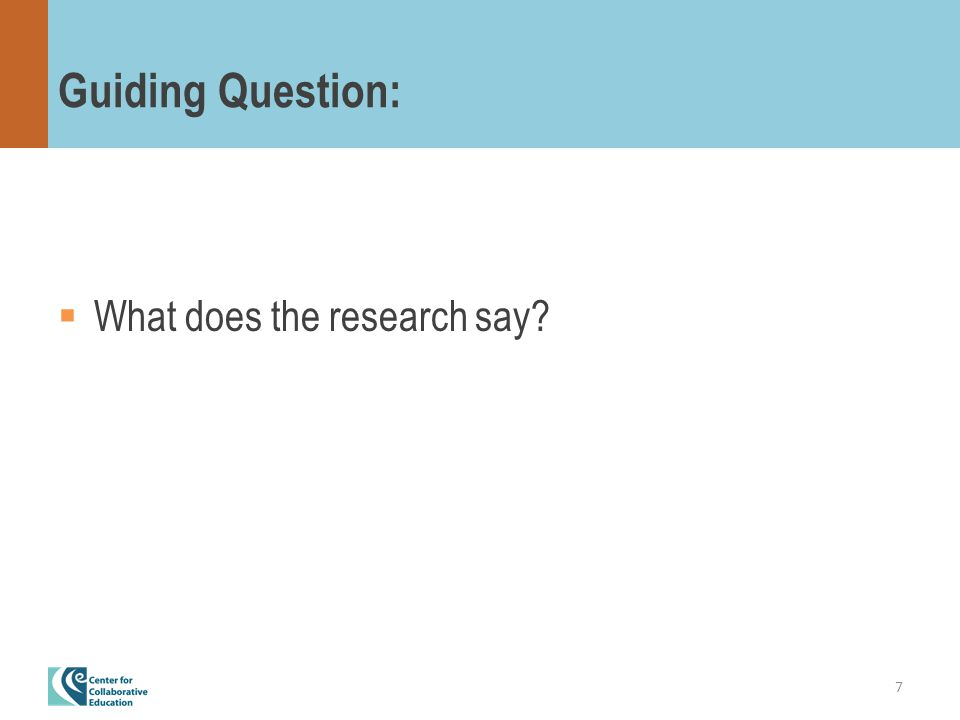 Guiding Question:  What does the research say 7