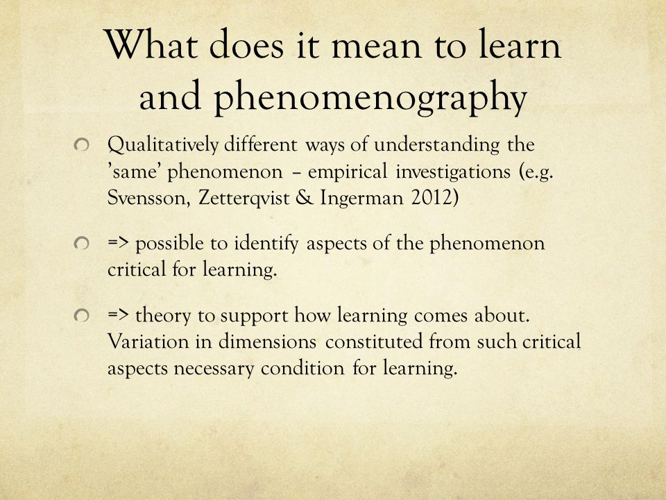 What does it mean to learn and phenomenography Qualitatively different ways of understanding the 'same' phenomenon – empirical investigations (e.g.