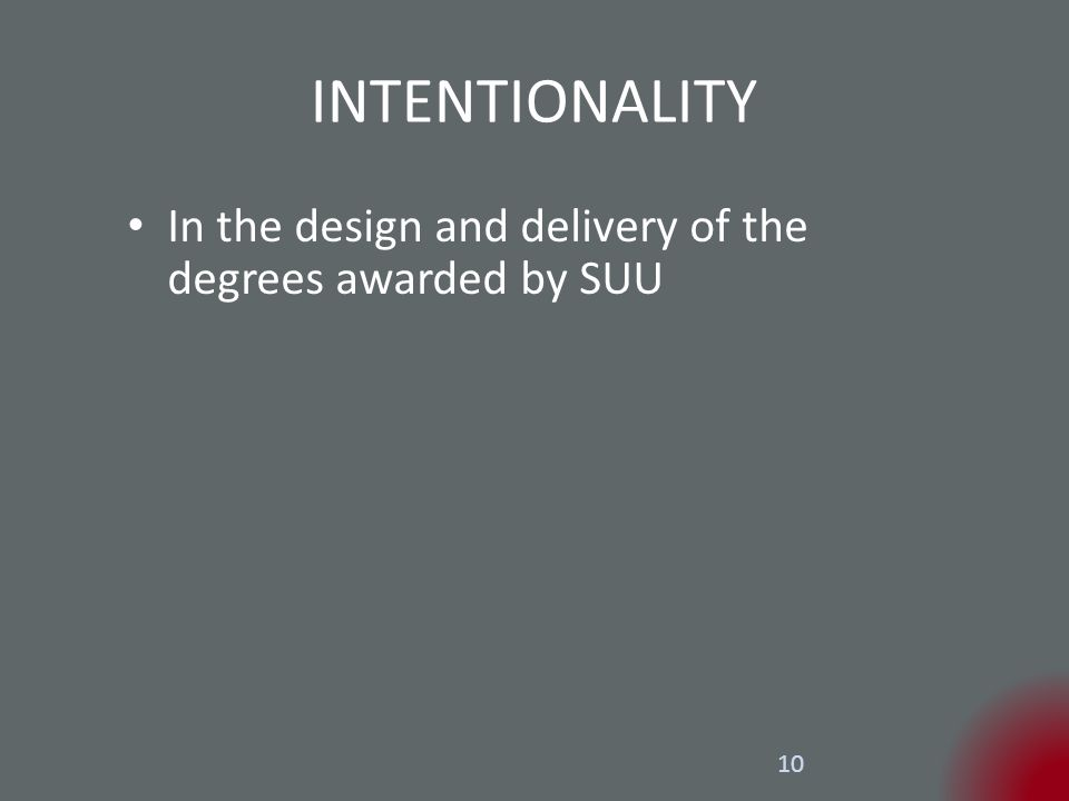 10 INTENTIONALITY In the design and delivery of the degrees awarded by SUU