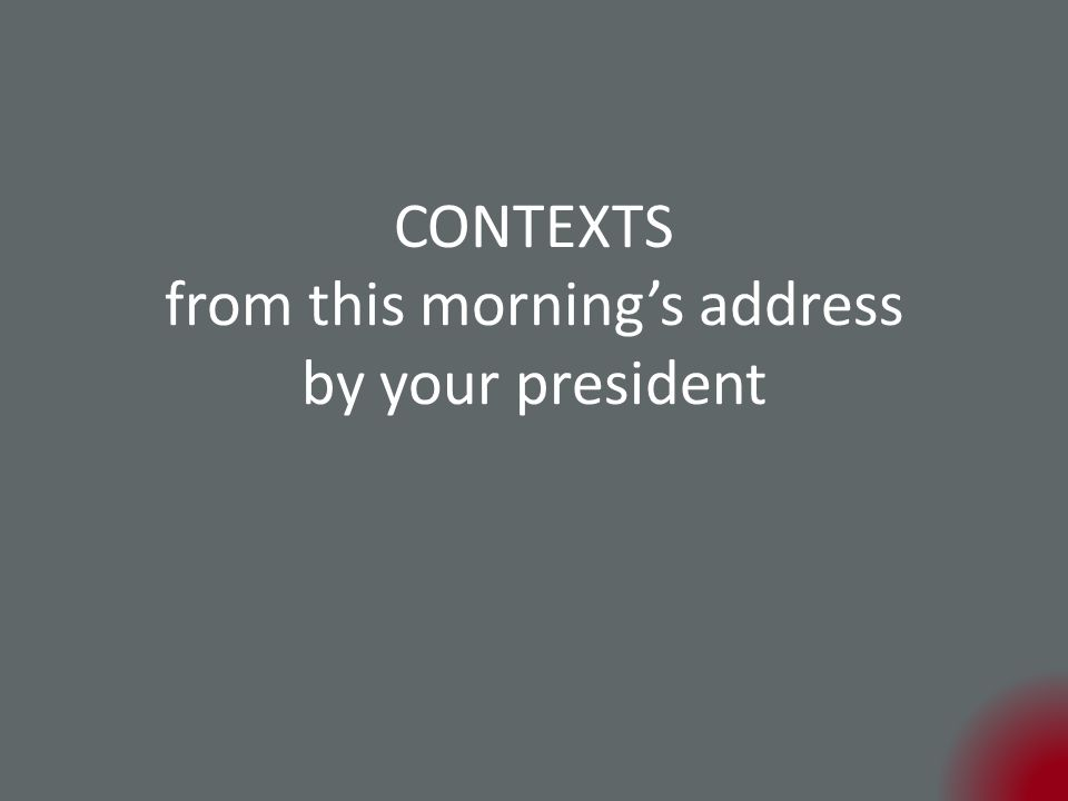 CONTEXTS from this morning's address by your president