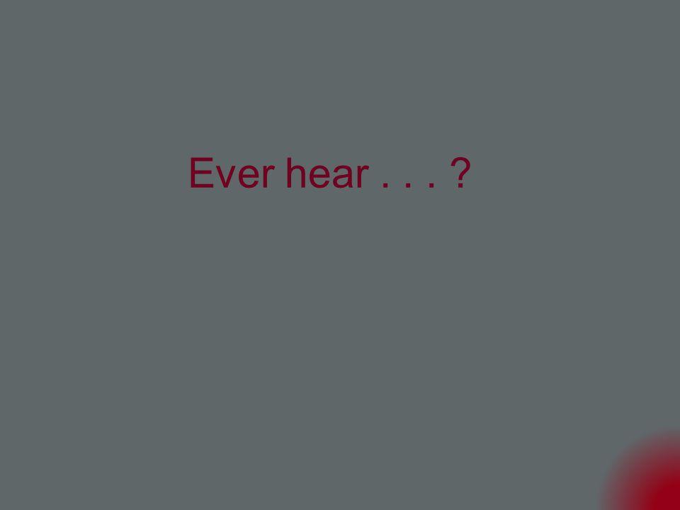 Ever hear... ?