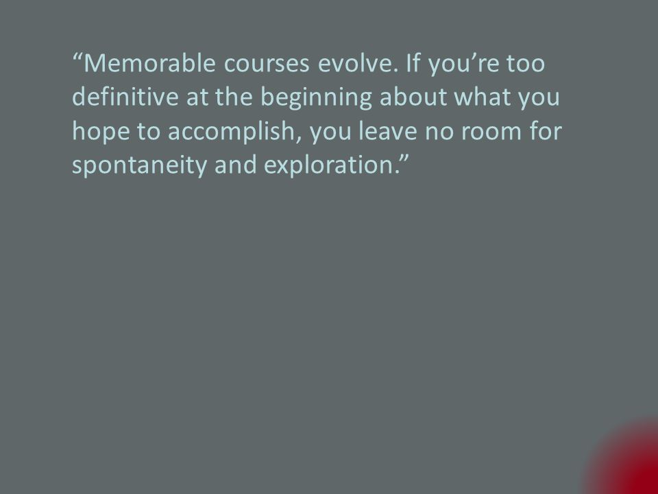 Memorable courses evolve.