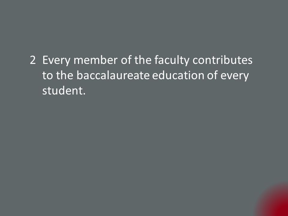 2Every member of the faculty contributes to the baccalaureate education of every student.