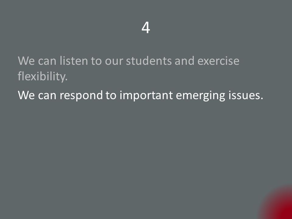 4 We can respond to important emerging issues.