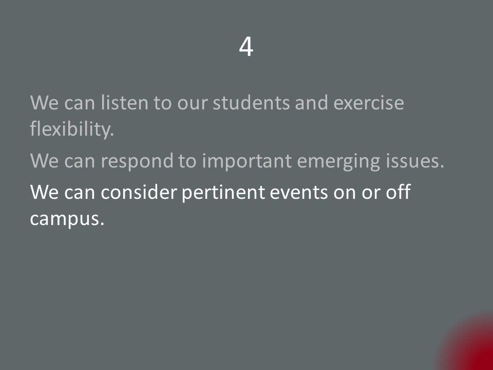 4 We can listen to our students and exercise flexibility.
